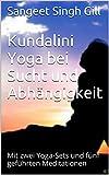 Kundalini Yoga bei Sucht und Abhängigkeit: Mit zwei Yoga-Sets und fünf geführten Meditationen (Yoga Infos Basistext 11) (German Edition)