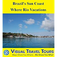 BRAZIL'S SUN COAST: WHERE RIO VACATIONS - A Self-guided Pictorial Walking/Driving/Boating Tour (Visual Travel...