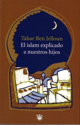 El Islam Explicado a Nuestros Hijos/islam Explained to Our Children (Spanish Edition) [Jelloun, Tahar Ben] (Tapa Blanda)