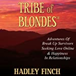 Tribe of Blondes: Adventures of Breakup Survivors Seeking Love Online and Happiness in Relationships | Hadley Finch