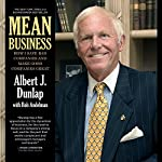 Mean Business: How I Save Bad Companies and Make Good Companies Great | Albert J. Dunlap,Bob Andelman