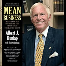 Mean Business: How I Save Bad Companies and Make Good Companies Great (       ABRIDGED) by Albert J. Dunlap, Bob Andelman Narrated by Albert J. Dunlap