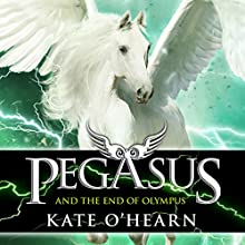 Pegasus and the End of Olympus: Pegasus, Book 6 Audiobook by Kate O'Hearn Narrated by Jane Perry