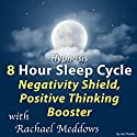 Hypnosis 8 Hour Sleep Cycle Negativity Shield, Positive Thinking Booster Speech by Joel Thielke Narrated by Rachael Meddows