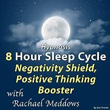 Hypnosis 8 Hour Sleep Cycle Negativity Shield, Positive Thinking Booster Discours Auteur(s) : Joel Thielke Narrateur(s) : Rachael Meddows