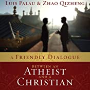 A Friendly Dialogue Between an Atheist and a Christian | [Luis Palau, Zhao Qizheng]