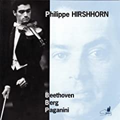 Philippe Hirshhorn Plays Beethoven, Berg, & Paganini