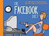 The Facebook Diet: 50 Funny Signs of Facebook Addiction and Ways to Unplug with a Digital Detox (The Unplug Series)