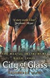 Cassandra Clare City of Glass: Mortal Instruments, Book 3 (The Mortal Instruments) by Clare, Cassandra (2009)
