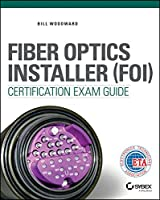 Fiber Optics Installer (FOI) Certification Exam Guide Front Cover