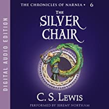 The Silver Chair: The Chronicles of Narnia Audiobook by C.S. Lewis Narrated by Jeremy Northam