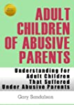 Adult Children of Abusive Parents (Un...