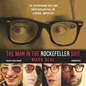 The Man in the Rockefeller Suit: The Astonishing Rise and Spectacular Fall of a Serial Imposter | [Mark Seal]