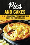 Pies and Cakes (6 in 1): Traditional Pies and Easy Mug Cakes for Every Occasion (Farmhouse Favorites)
