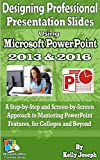 Designing Professional Presentation Slides Using Microsoft PowerPoint 2013 and 2016: A Step-by-Step and Screen-by-Screen Approach to Mastering PowerPoint ... Office Tutorials Series) (English Edition)