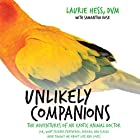 Unlikely Companions: The Adventures of an Exotic Animal Doctor (or, What Friends Feathered, Furred, and Scaled Have Taught Me about Life and Love) Audiobook by Laurie Hess DVM Narrated by Erin Bennett
