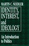 img - for Identity, Interest, and Ideology: An Introduction to Politics by Martin Needler (1996-05-28) book / textbook / text book