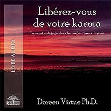 Libérez-vous de votre karma: Comment se dégager des schémas douloureux du passé | Livre audio Auteur(s) : Doreen Virtue Narrateur(s) : Caroline Boyer