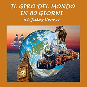 Il giro del mondo in ottanta giorni [Around the World in 80 Days] | [Jules Verne]