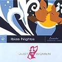 Ibiza Nights (Just4Women) Hörspiel von Dana Geissler Gesprochen von: Eva-Maria Hardt, Anne Fink, Dana Geissler, Birgit Karla Krause