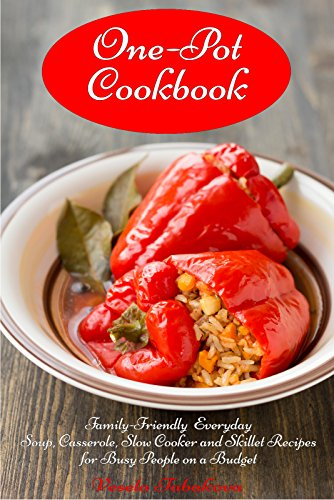 One-Pot Cookbook: Family-Friendly Everyday Soup, Casserole, Slow Cooker and Skillet Recipes for Busy People on a Budget (Volume 2) (Dump Dinners, One-Pot Meals) by Vesela Tabakova