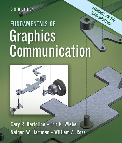 Fundamentals of Graphics Communication, by Gary Bertoline, Eric Wiebe, Nathan Hartman, William Ross