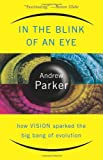 In The Blink Of An Eye: How Vision Sparked The Big Bang Of Evolution (0465054382) by Parker, Andrew