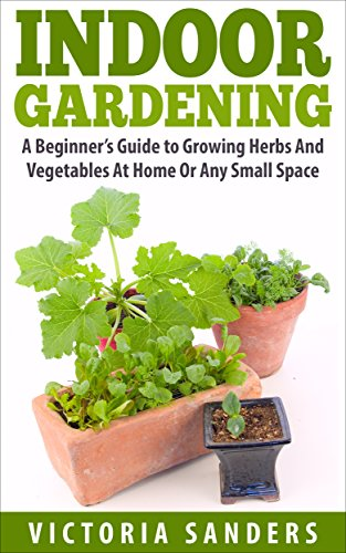Free Indoor Gardening A Beginners Guide To Growing Herbs And