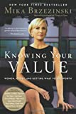 Knowing Your Value by Brzezinski,Mika (2012) Paperback