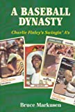 A Baseball Dynasty: Charlie Finley's Swingin' A's