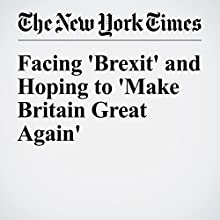 Facing 'Brexit' and Hoping to 'Make Britain Great Again' Other by Steven Erlanger Narrated by Barbara Benjamin-Creel