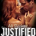 Justified, Full Series: A Second Chance Romance Serial Hörbuch von Ali Parker Gesprochen von: Hannah Pralle