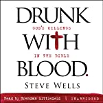Drunk with Blood: God's Killings in the Bible | Steve Wells