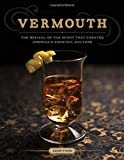 img - for Vermouth: The Revival of the Spirit that Created America's Cocktail Culture book / textbook / text book