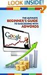 Google AdWords - the Ultimate Beginne...