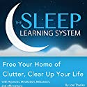 Free Your Home of Clutter, Clear up Your Life with Hypnosis, Meditation, Relaxation, and Affirmations: The Sleep Learning System (       UNABRIDGED) by Joel Thielke Narrated by Joel Thielke