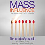 Mass Influence: The Habits of the Highly Influential | Teresa de Grosbois,Karen Rowe