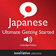 Learn Japanese - Ultimate Getting Started with Japanese Box Set, Lessons 1-55 (       UNABRIDGED) by Innovative Language Learning Narrated by Peter Galante, Naomi Kambe