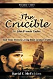 img - for The Crucible for John Francis Taylor: End Time Heroes Living First Century Faith (The 'His Story' Chronicles) (Volume 3) book / textbook / text book