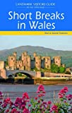 Short Breaks in Wales (Landmark Visitor Guide) Rita Pearson