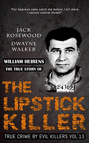 William Heirens: The True Story Of The Lipstick Killer by Jack Rosewood ebook deal