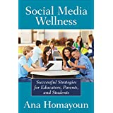 Social Media Wellness: Helping Today's Teens Thrive Online and in the Real World