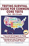 Testing Survival Guide for Common Core Tests for ELA and Math: Practice for Common Core Tests for English ELA and Math for third grade, fourth grade, fifth grade, sixth grade