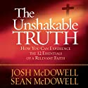 The Unshakable Truth: How You Can Experience the 12 Essentials of a Relevant Faith (       UNABRIDGED) by Josh McDowell, Sean McDowell Narrated by Jon Gauger