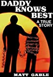 Dad Knows Best: A Raw, Uncut True Story