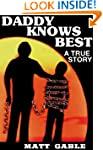 Daddy Knows Best: A Raw, Uncut True S...