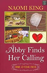 Abby Finds Her Calling (Thorndike Christian Fiction) - Large Print [ ABBY FINDS HER CALLING (THORNDIKE CHRISTIAN FICTION) - LARGE PRINT BY King, Naomi ( Author ) Jun-01-2012