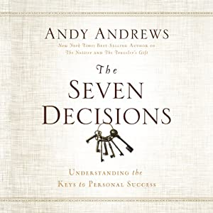 The Seven Decision: Understanding the Keys to Personal Success | [Andy Andrews]