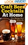 Craft Beer Cocktails At Home: When Mi...