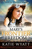 Mail Order Bride: Mary's Frontier Freedom: Inspirational Pioneer Romance (Historical Tales of Western Brides Book 2)